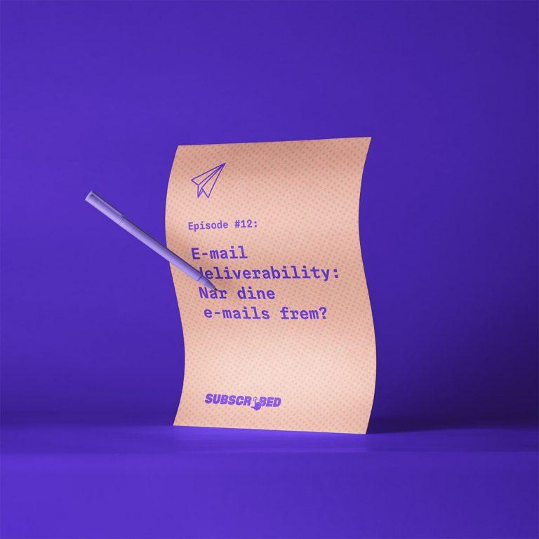 Episode #12: E-mail deliverability: Når dine e-mails frem?